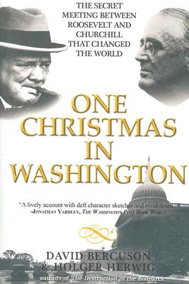 One Christmas in Washington By Bercuson, David J./ Herwig, Holger H.